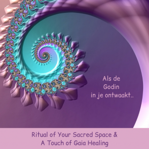 Als de Godin in je ontwaakt..-sacred space & Gaia healing